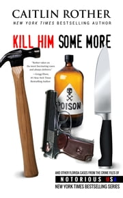 Kill Him Some More - Florida, Notorious USA ebook by Caitlin Rother,Gregg Olsen