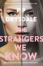 The Strangers We Know ebook by Pip Drysdale