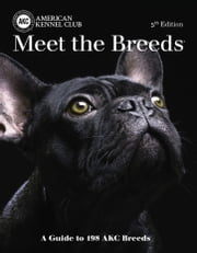 Meet the Breeds - A Guide to More Than 200 AKC Breeds ebook by American Kennel Club
