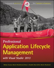 Professional Application Lifecycle Management with Visual Studio 2013 ebook by Mickey Gousset,Martin Hinshelwood,Brian A. Randell,Brian Keller,Martin Woodward