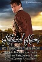 Historical Heroes - Six Seductive Tales ebook by Vanessa Brooks, Louise Taylor, Adrienne Blake,...