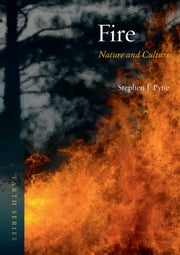 Fire - Nature and Culture ebook by Stephen J. Pyne