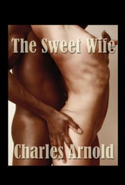The Sweet Wife ebook by Charles Arnold