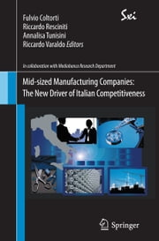 Mid-sized Manufacturing Companies: The New Driver of Italian Competitiveness ebook by Fulvio Coltorti,Riccardo Resciniti,Annalisa Tunisini,Riccardo Varaldo