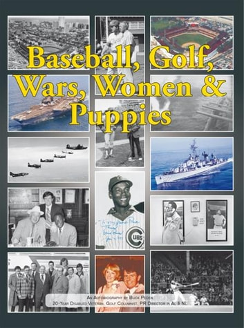 Baseball, Golf, Wars, Women & Puppies - An Autobiography ebook by Buck Peden