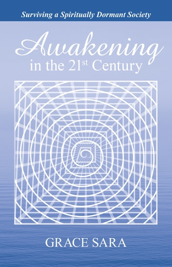Awakening in the 21St Century - Surviving a Spiritually Dormant Society ebook by Grace Sara