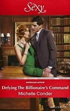 Defying The Billionaire's Command 電子書籍 by Michelle Conder