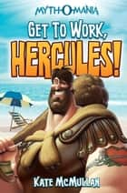 Get to Work, Hercules! ebook by Kate McMullan
