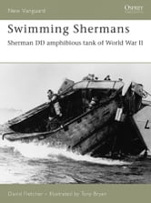 Swimming Shermans - Sherman DD amphibious tank of World War II ebook by David Fletcher