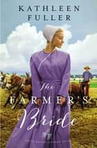 The Farmer's Bride eBook by Kathleen Fuller