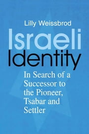 Israeli Identity - In Search of a Successor to the Pioneer, Tsabar and Settler ebook by Lilly Weissbrod