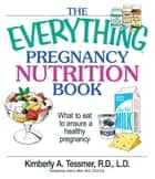 The Everything Pregnancy Nutrition Book ebook by Kimberly A Tessmer