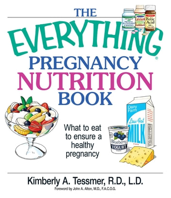 The Everything Pregnancy Nutrition Book - What To Eat To Ensure A Healthy Pregnancy ebook by Kimberly A Tessmer