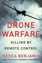 Drone Warfare: Killing by Remote Control ebook by Medea Benjamin
