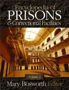Encyclopedia of Prisons and Correctional Facilities ebook by Mary F. (Francesca) Bosworth