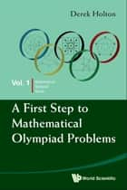 A First Step to Mathematical Olympiad Problems ebook by Derek Holton