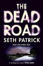 The Dead Road ebook by Seth Patrick