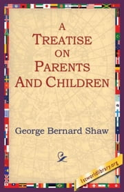 A Treatise on Parents and Children ebook by Shaw, George Bernard