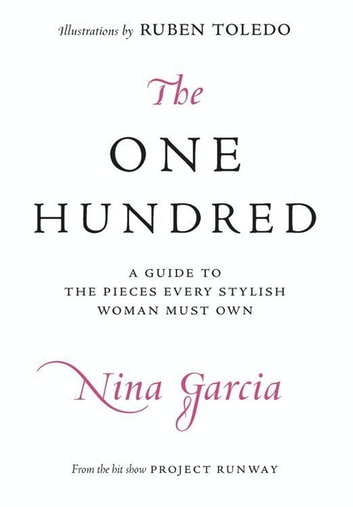 The One Hundred - A Guide to the Pieces Every Stylish Woman Must Own ebook by Nina Garcia