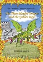 The Three-Headed Dragon and the Golden Keys ebook by Charles Young