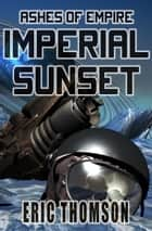 Imperial Sunset ebook by Eric Thomson