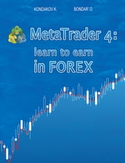 MetaTrader 4: Learn to Earn in FOREX ebook by Kostyantyn Kondakov