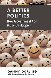 A Better Politics - How Government Can Make Us Happier ebook by Danny Dorling,Ella Furness