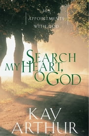 Search My Heart, O God - 365 Appointments with God ebook by Kay Arthur