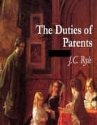 The Duties of Parents Illustrated ebook by J.C. Ryle