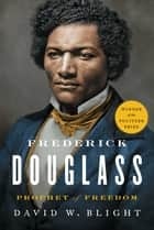 Frederick Douglass - Prophet of Freedom E-bok by David W. Blight