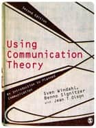 Using Communication Theory ebook by Dr Sven Windahl,Dr Benno Signitzer,Jean T Olson