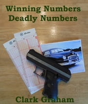 Winning Numbers Deadly Numbers ebook by Clark Graham