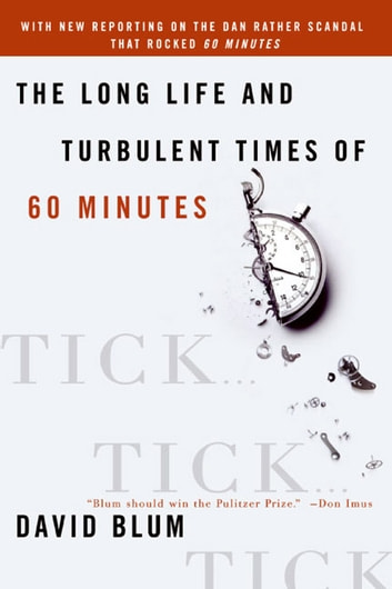 Tick... Tick... Tick... - The Long Life and turbulent times of Sixty Minutes eBook by David Blum