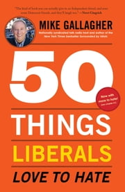 50 Things Liberals Love to Hate ebook by Mike Gallagher