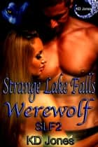 Strange Lake Falls Werewolf ebook by KD Jones