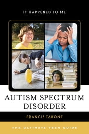 Autism Spectrum Disorder - The Ultimate Teen Guide ebook by Francis Tabone