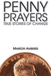 Penny Prayers - True Stories of Change ebook by Marion Amberg