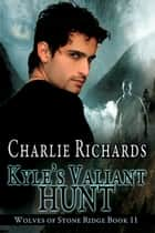 Kyle's Valiant Hunt ebook by Charlie Richards