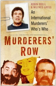 Murderers' Row - An International Murderers' Who's Who ebook by Robin Odell,Wilfred Gregg