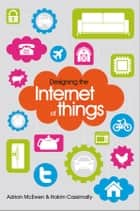 Designing the Internet of Things ebook by Adrian McEwen, Hakim Cassimally