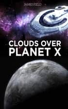 Clouds over Planet X ebook by James Field