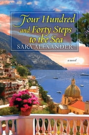 Four Hundred and Forty Steps to the Sea ebook by Sara Alexander