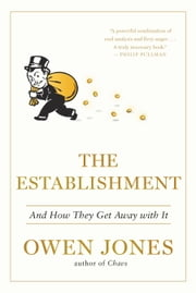 The Establishment - And How They Get Away with it ebook by Owen Jones