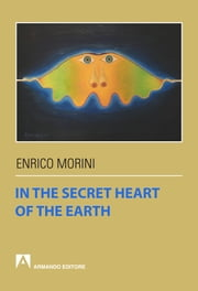 In the secret heart of the earth ebook by Enrico Morini