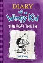 The Ugly Truth - Diary of a Wimpy Kid ebook by Jeff Kinney