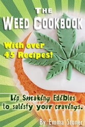 The Weed Cookbook: How to Cook with Medical Marijuana 45 Recipes & Cooking Tips ebook by Emma Stoner