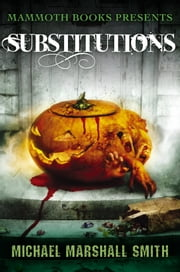 Mammoth Books presents Substitutions ebook by Michael Marshall Smith,Stephen Jones