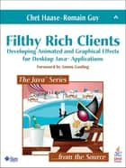 Filthy Rich Clients - Developing Animated and Graphical Effects for Desktop Java Applications ebook by Chet Haase, Romain Guy