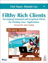 Filthy Rich Clients - Developing Animated and Graphical Effects for Desktop Java Applications ebook by Chet Haase,Romain Guy