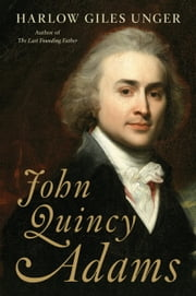 John Quincy Adams ebook by Harlow Giles Unger